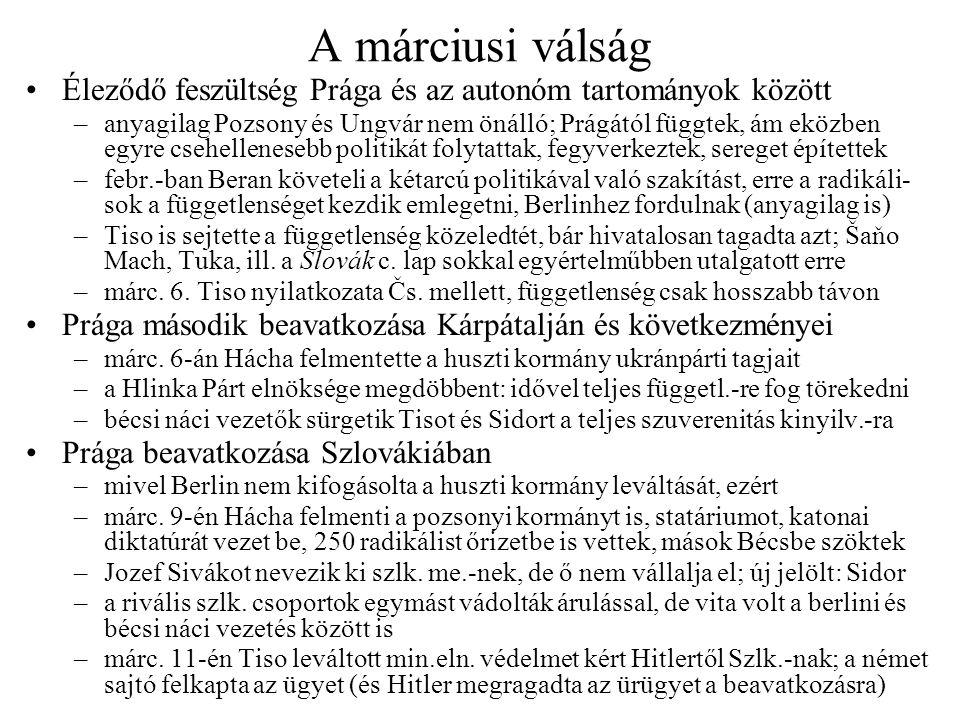 A márciusi válság Éleződő feszültség Prága és az autonóm tartományok között –anyagilag Pozsony és Ungvár nem önálló; Prágától függtek, ám eközben egyr