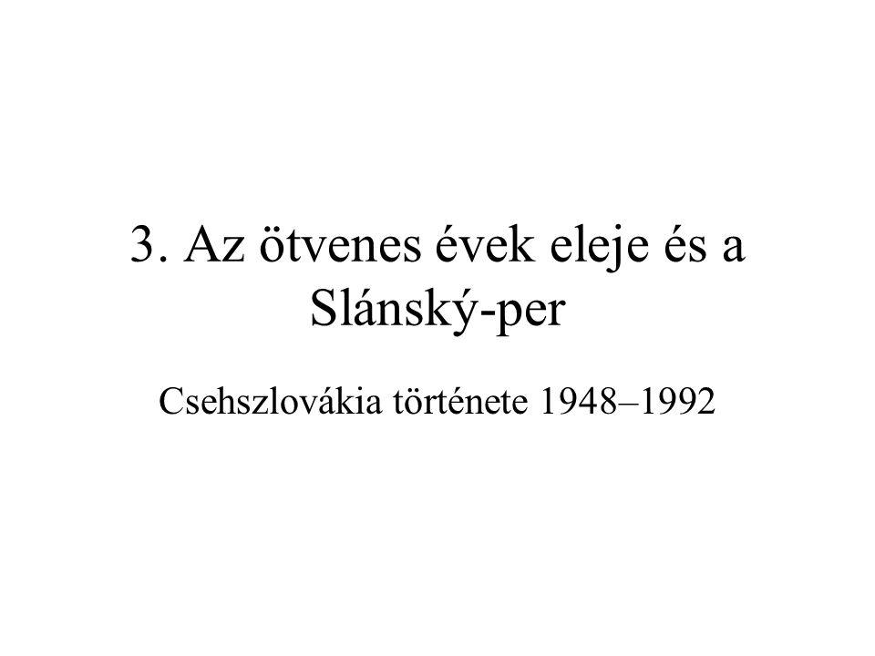 3. Az ötvenes évek eleje és a Slánský-per Csehszlovákia története 1948–1992