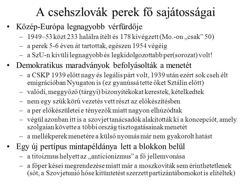 """A csehszlovák perek fő sajátosságai Közép-Európa legnagyobb vérfürdője –1949–53 közt 233 halálra ítélt és 178 kivégzett (Mo.-on """"csak"""" 50) –a perek 5-"""
