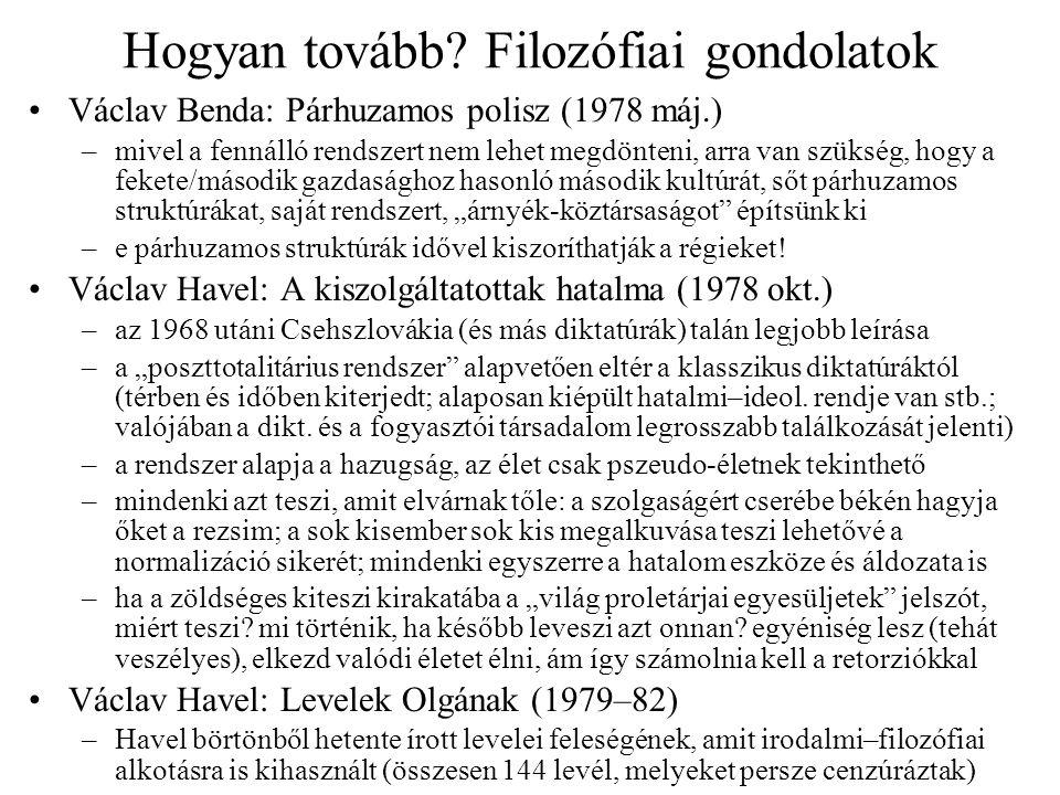 További eljárások és perek A VONS–Charta-vezetők pere, 1979 –10 főt vádoltak felforgatással, köztük hat főt bíróság előtt is –Benda, Jiří Dientsbier, Havel és Uhl 4–5 évi börtönt kapott, a legsúlyosabb (fegyház)büntetést a forradalmi trockista Uhl kapta –1980 jan.-ban Havel, Dienstbier és Benda egy Ostrava-környéki munkatábor- ba került.