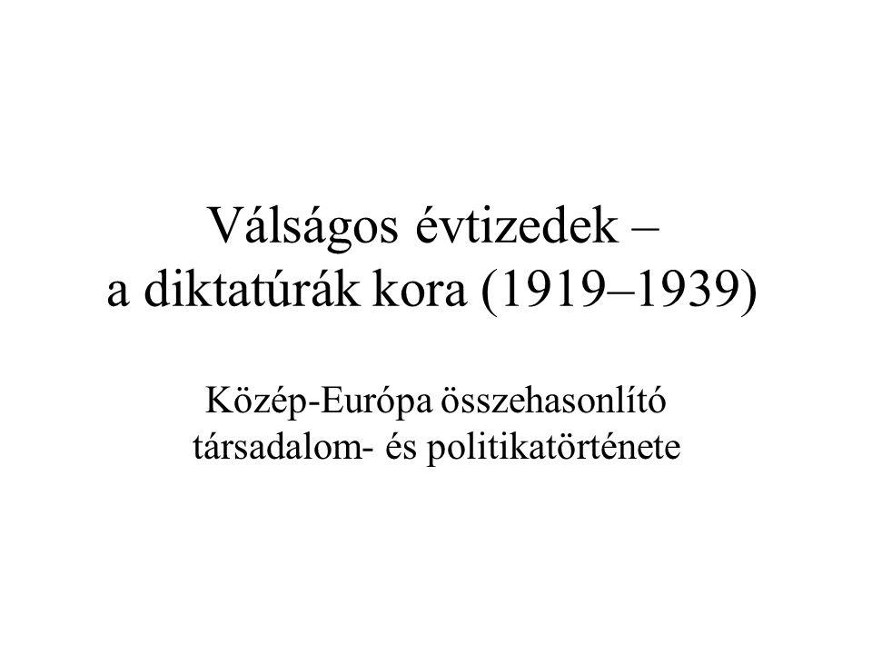Válságos évtizedek – a diktatúrák kora (1919–1939) Közép-Európa összehasonlító társadalom- és politikatörténete