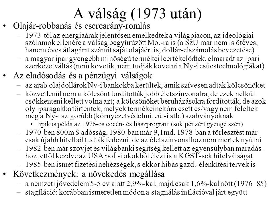 A válság (1973 után) Olajár-robbanás és cserearány-romlás –1973-tól az energiaárak jelentősen emelkedtek a világpiacon, az ideológiai szólamok ellenér