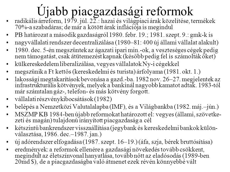 Újabb piacgazdasági reformok radikális árreform, 1979. júl. 22.: hazai és világpiaci árak közelítése, termékek 70%-a szabadáras; de már a kötött árak