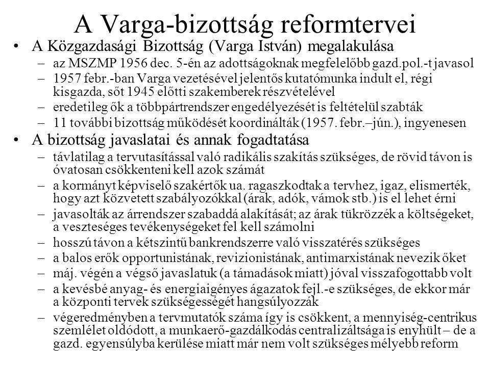 A Varga-bizottság reformtervei A Közgazdasági Bizottság (Varga István) megalakulása –az MSZMP 1956 dec. 5-én az adottságoknak megfelelőbb gazd.pol.-t
