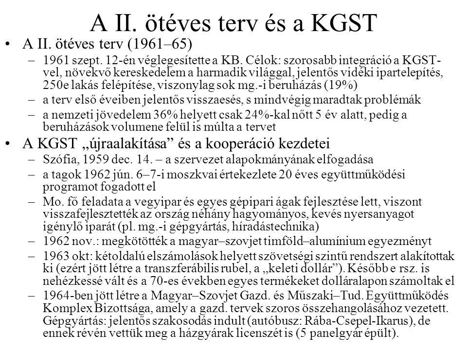 A II. ötéves terv és a KGST A II. ötéves terv (1961–65) –1961 szept. 12-én véglegesítette a KB. Célok: szorosabb integráció a KGST- vel, növekvő keres