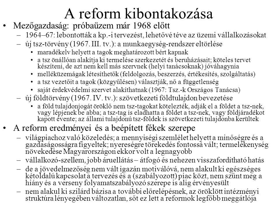 A reform kibontakozása Mezőgazdaság: próbaüzem már 1968 előtt –1964–67: lebontották a kp.-i tervezést, lehetővé téve az üzemi vállalkozásokat –új tsz-