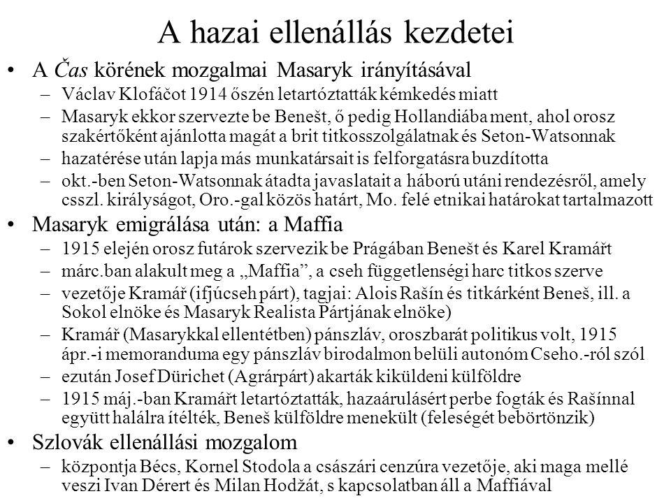 A hazai ellenállás kezdetei A Čas körének mozgalmai Masaryk irányításával –Václav Klofáčot 1914 őszén letartóztatták kémkedés miatt –Masaryk ekkor sze