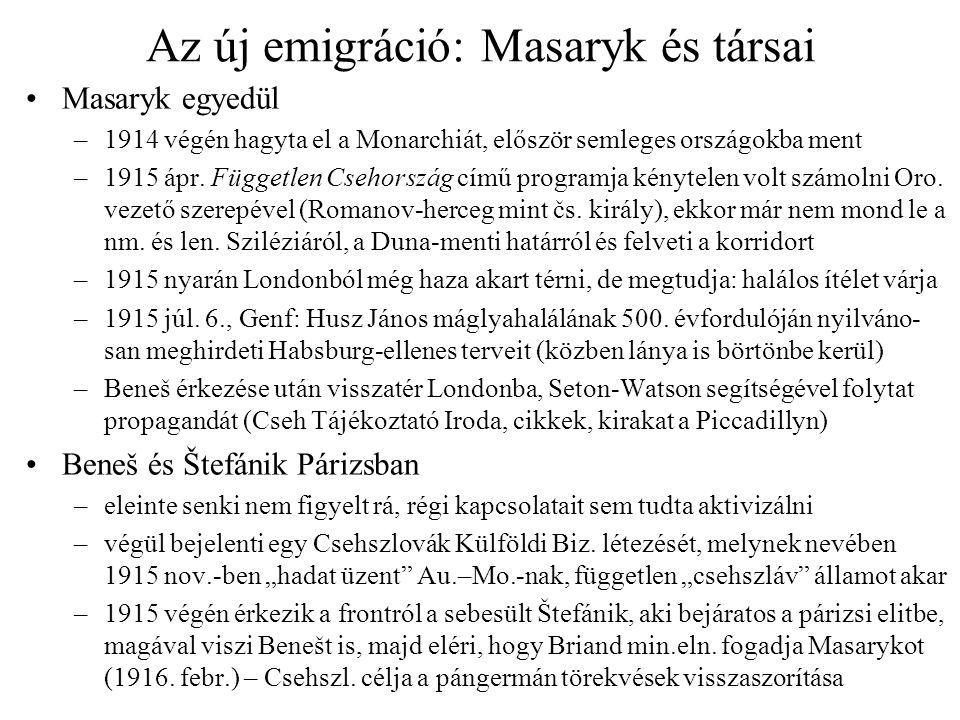 Az új emigráció: Masaryk és társai Masaryk egyedül –1914 végén hagyta el a Monarchiát, először semleges országokba ment –1915 ápr. Független Csehorszá