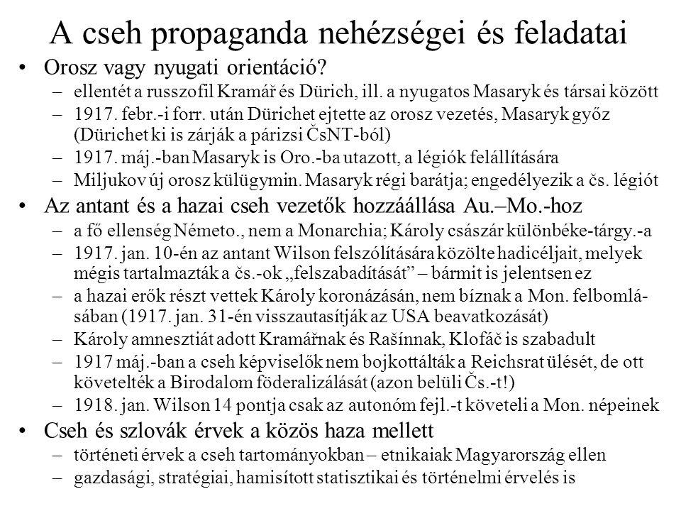 A cseh propaganda nehézségei és feladatai Orosz vagy nyugati orientáció? –ellentét a russzofil Kramář és Dürich, ill. a nyugatos Masaryk és társai köz