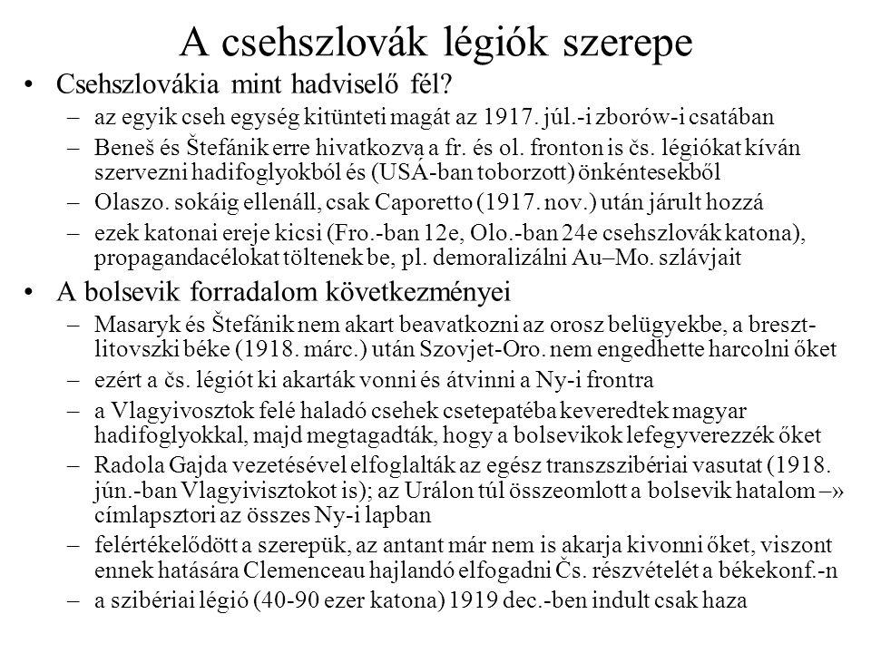 A csehszlovák légiók szerepe Csehszlovákia mint hadviselő fél? –az egyik cseh egység kitünteti magát az 1917. júl.-i zborów-i csatában –Beneš és Štefá