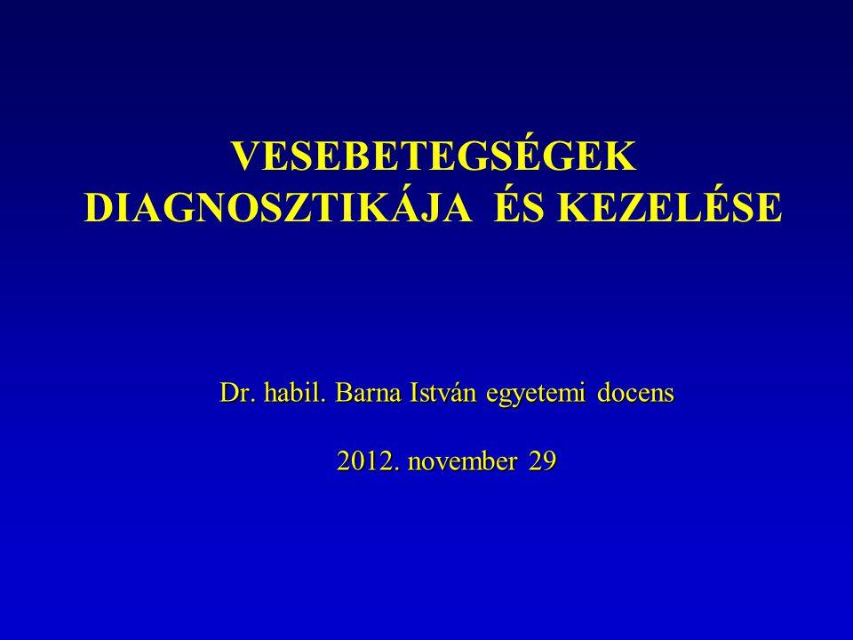 VESEBETEGSÉGEK DIAGNOSZTIKÁJA ÉS KEZELÉSE Dr. habil. Barna István egyetemi docens 2012. november 29
