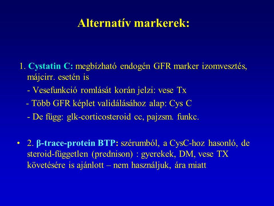 Alternatív markerek: 1. Cystatin C: megbízható endogén GFR marker izomvesztés, májcirr. esetén is - Vesefunkció romlását korán jelzi: vese Tx - Több G