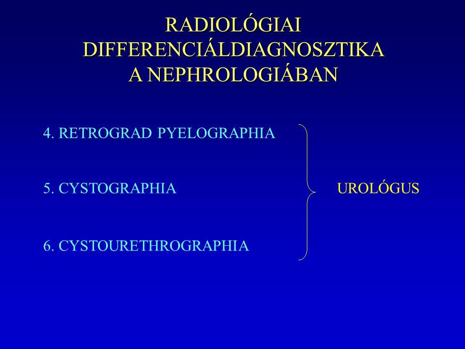 RADIOLÓGIAI DIFFERENCIÁLDIAGNOSZTIKA A NEPHROLOGIÁBAN 4. RETROGRAD PYELOGRAPHIA 5. CYSTOGRAPHIA 6. CYSTOURETHROGRAPHIA UROLÓGUS