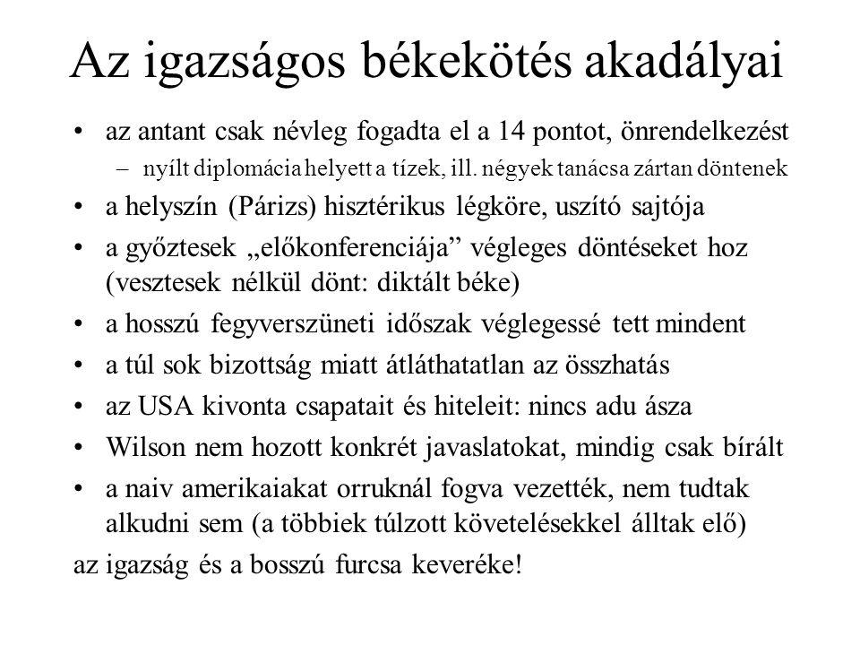 Az igazságos békekötés akadályai az antant csak névleg fogadta el a 14 pontot, önrendelkezést –nyílt diplomácia helyett a tízek, ill. négyek tanácsa z