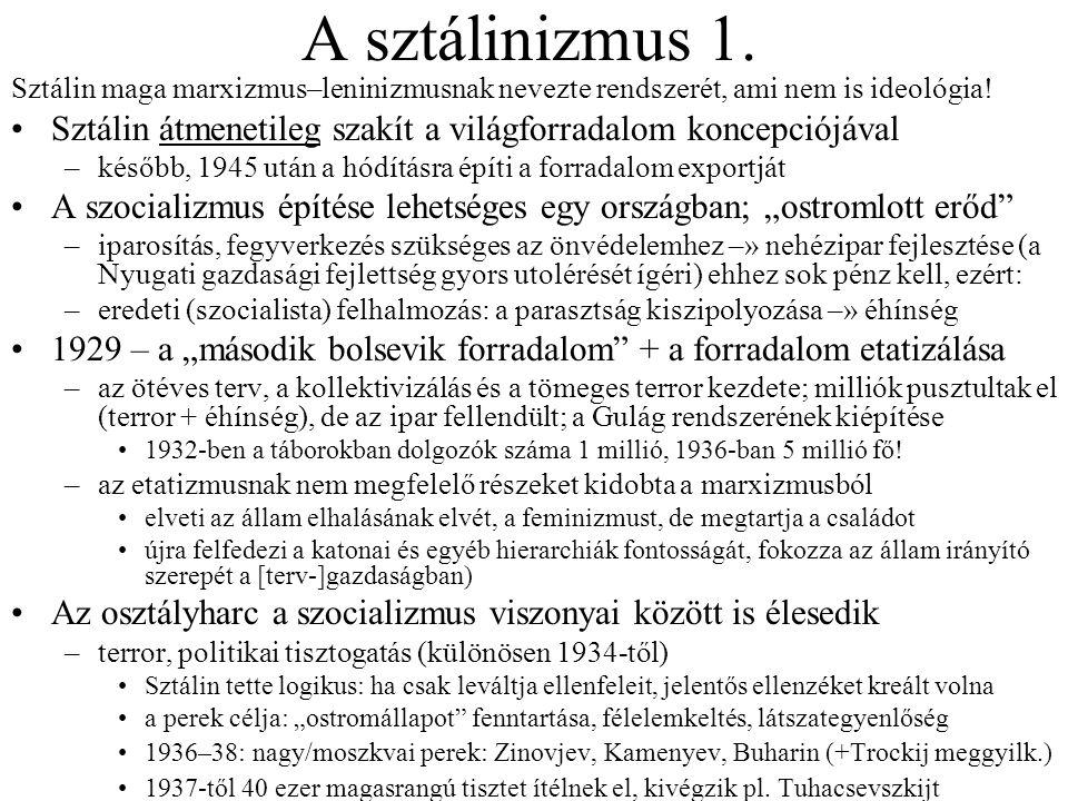 A sztálinizmus 1. Sztálin maga marxizmus–leninizmusnak nevezte rendszerét, ami nem is ideológia! Sztálin átmenetileg szakít a világforradalom koncepci
