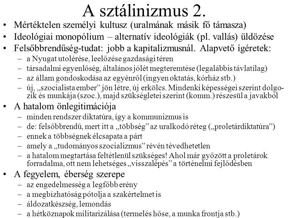 A sztálinizmus 2. Mértéktelen személyi kultusz (uralmának másik fő támasza) Ideológiai monopólium – alternatív ideológiák (pl. vallás) üldözése Felsőb