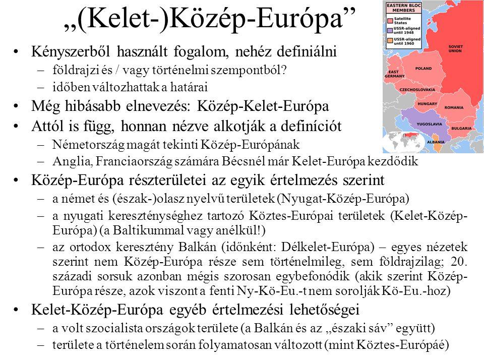 """""""(Kelet-)Közép-Európa"""" Kényszerből használt fogalom, nehéz definiálni –földrajzi és / vagy történelmi szempontból? –időben változhattak a határai Még"""