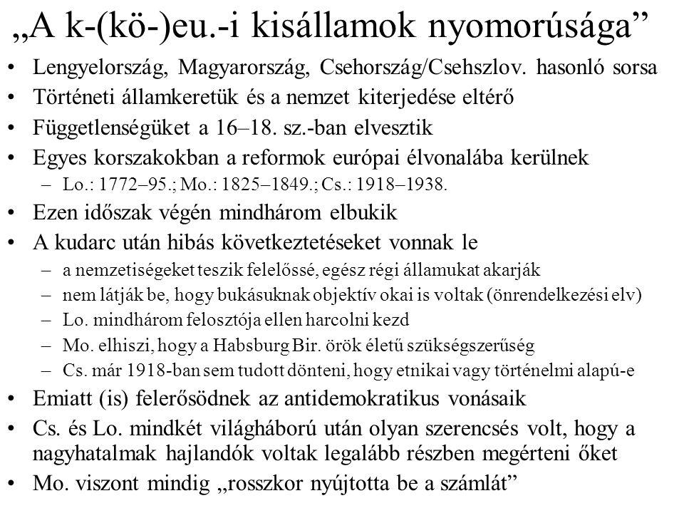 """""""A k-(kö-)eu.-i kisállamok nyomorúsága"""" Lengyelország, Magyarország, Csehország/Csehszlov. hasonló sorsa Történeti államkeretük és a nemzet kiterjedés"""