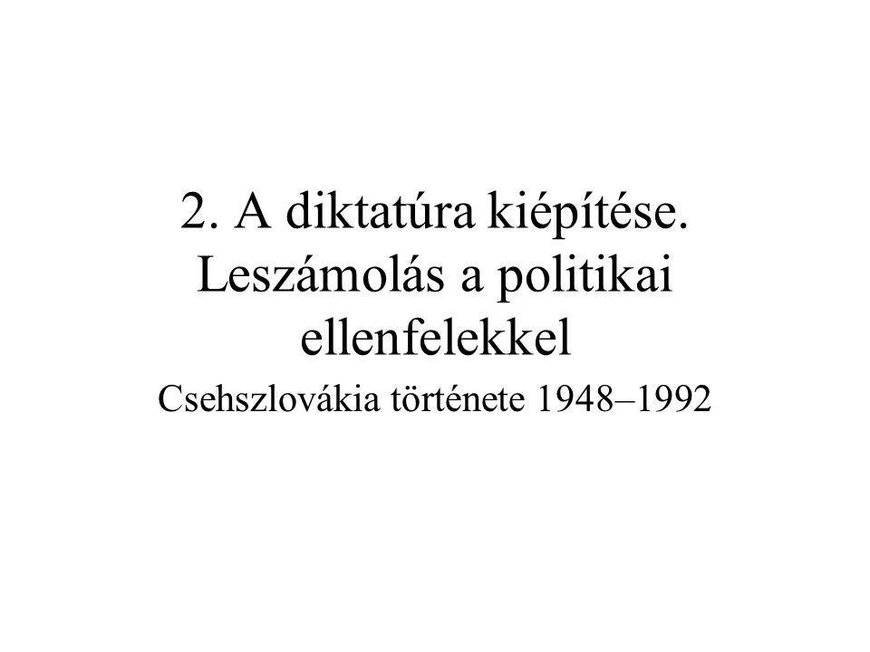 2. A diktatúra kiépítése. Leszámolás a politikai ellenfelekkel Csehszlovákia története 1948–1992