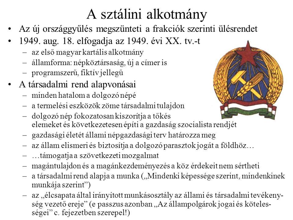 A sztálini alkotmány Az új országgyűlés megszünteti a frakciók szerinti ülésrendet 1949. aug. 18. elfogadja az 1949. évi XX. tv.-t –az első magyar kar