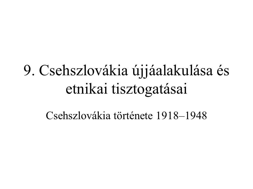 9. Csehszlovákia újjáalakulása és etnikai tisztogatásai Csehszlovákia története 1918–1948