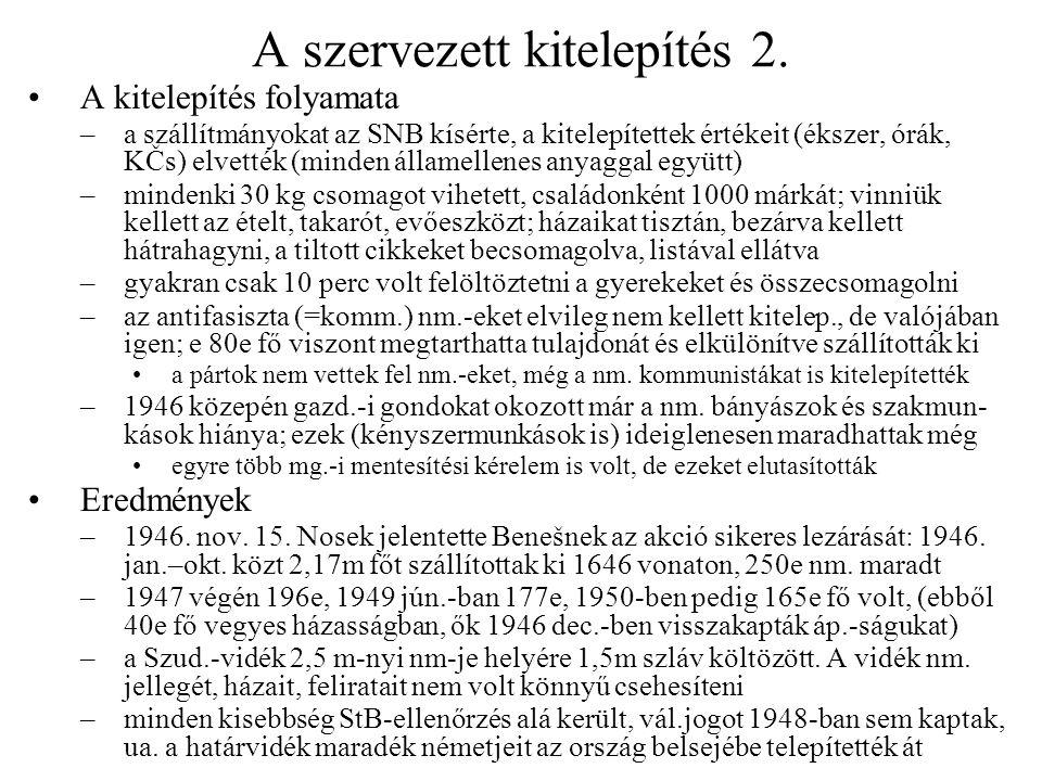 A szervezett kitelepítés 2. A kitelepítés folyamata –a szállítmányokat az SNB kísérte, a kitelepítettek értékeit (ékszer, órák, KČs) elvették (minden
