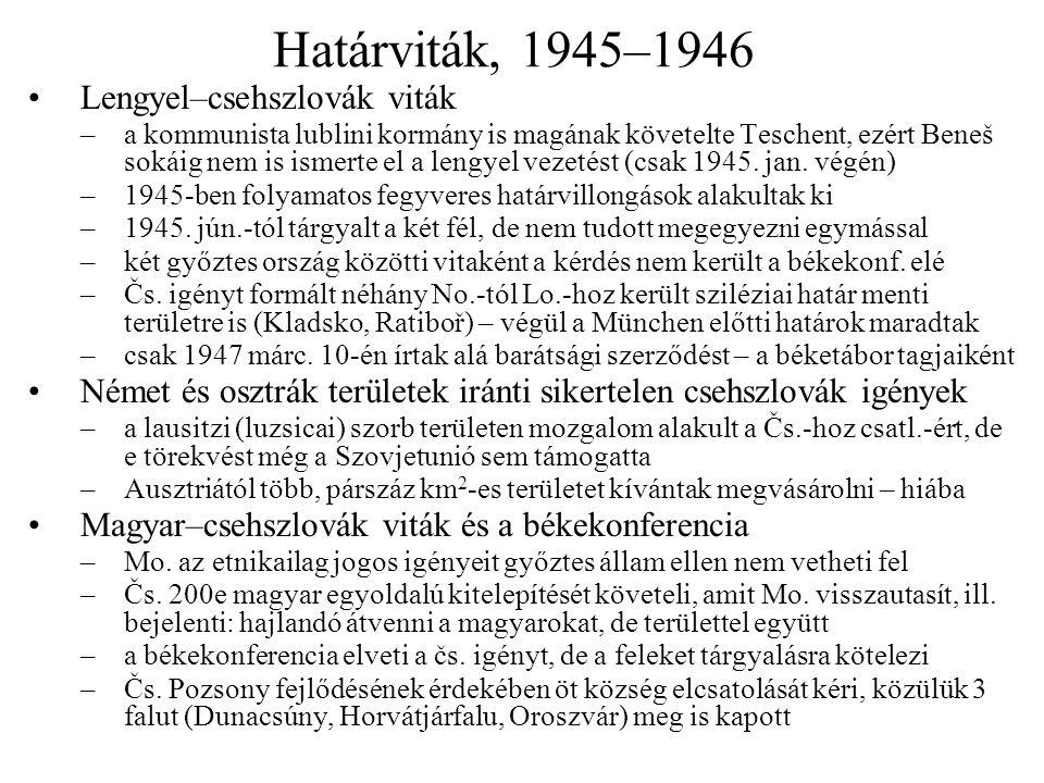 Határviták, 1945–1946 Lengyel–csehszlovák viták –a kommunista lublini kormány is magának követelte Teschent, ezért Beneš sokáig nem is ismerte el a lengyel vezetést (csak 1945.
