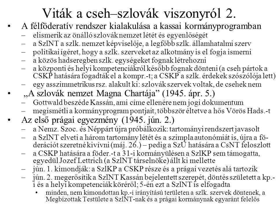 Viták a cseh–szlovák viszonyról 2. A félföderatív rendszer kialakulása a kassai kormányprogramban –elismerik az önálló szlovák nemzet létét és egyenlő