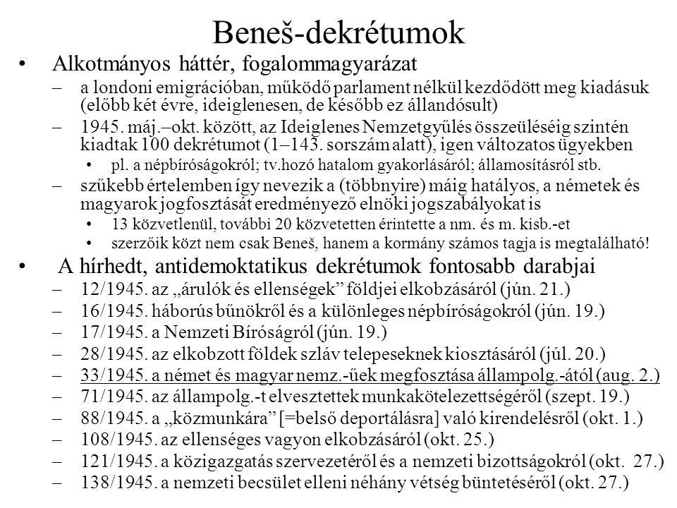 Beneš-dekrétumok Alkotmányos háttér, fogalommagyarázat –a londoni emigrációban, működő parlament nélkül kezdődött meg kiadásuk (előbb két évre, ideiglenesen, de később ez állandósult) –1945.