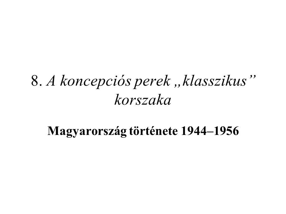 """8. A koncepciós perek """"klasszikus"""" korszaka Magyarország története 1944–1956"""