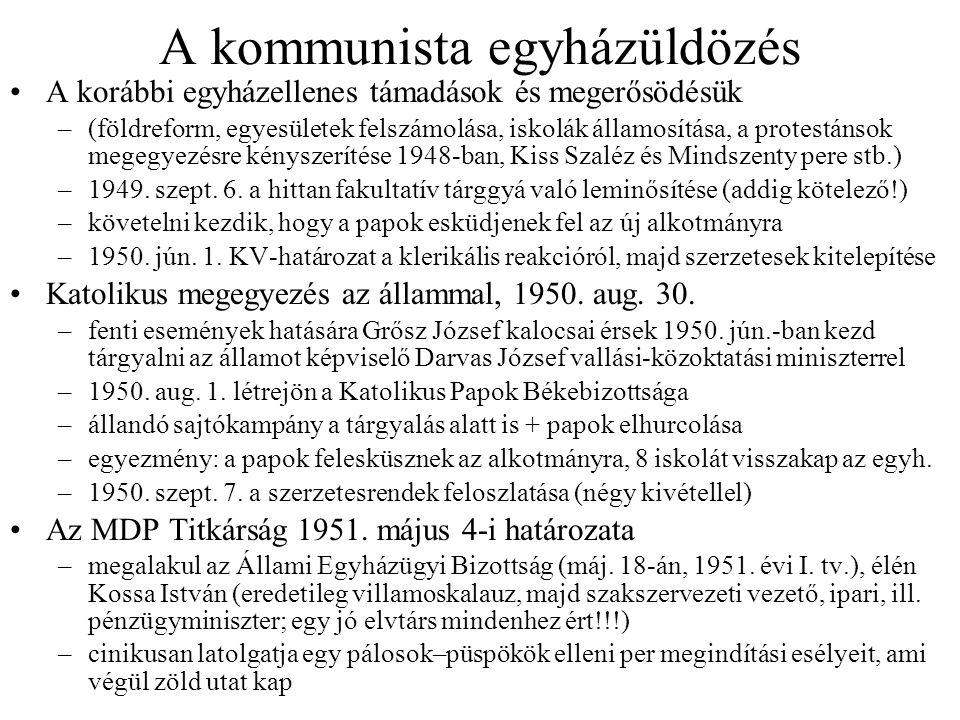 A kommunista egyházüldözés A korábbi egyházellenes támadások és megerősödésük –(földreform, egyesületek felszámolása, iskolák államosítása, a protestá