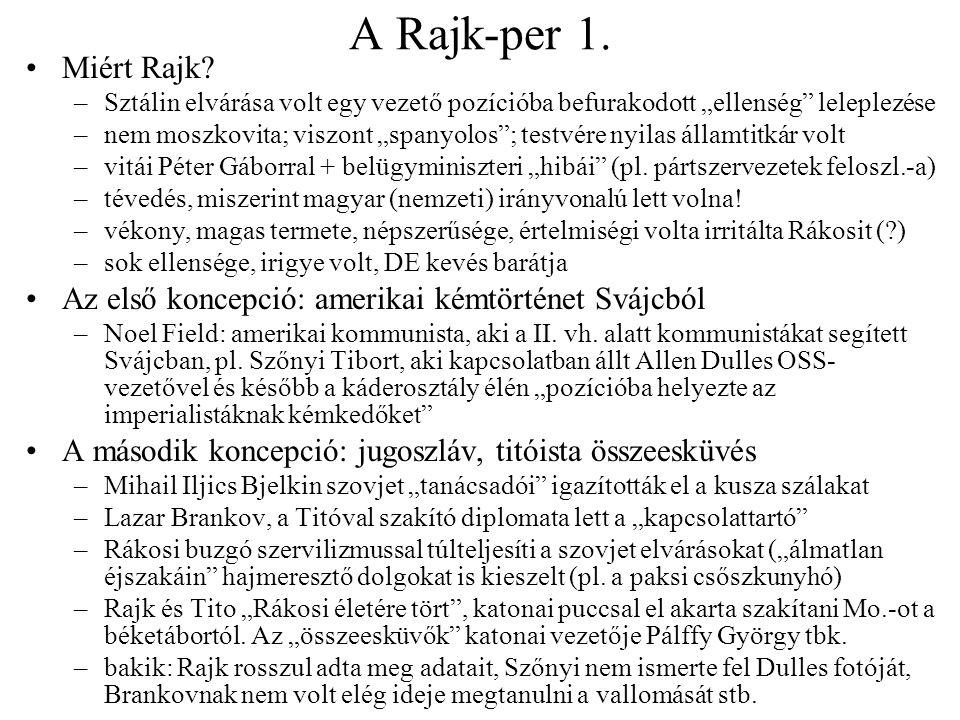"""A Rajk-per 1. Miért Rajk? –Sztálin elvárása volt egy vezető pozícióba befurakodott """"ellenség"""" leleplezése –nem moszkovita; viszont """"spanyolos""""; testvé"""