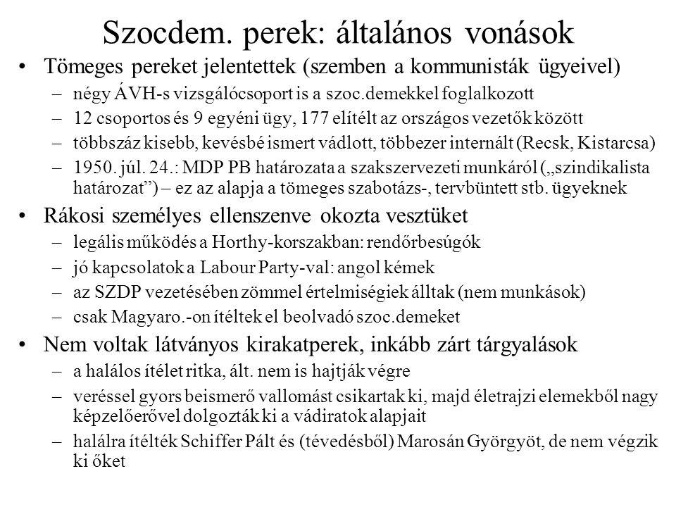 Szocdem. perek: általános vonások Tömeges pereket jelentettek (szemben a kommunisták ügyeivel) –négy ÁVH-s vizsgálócsoport is a szoc.demekkel foglalko