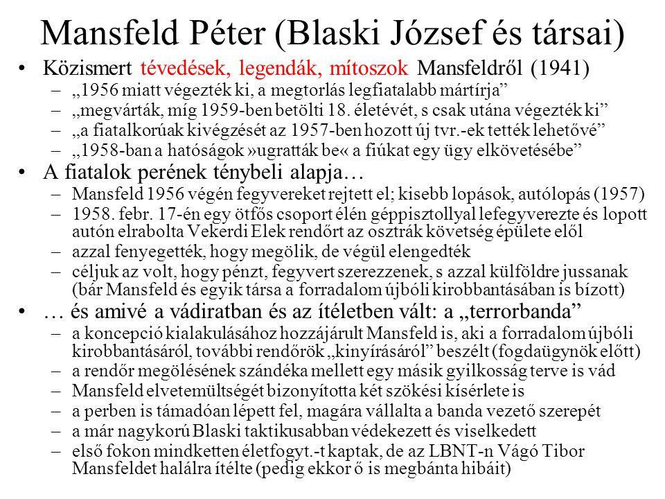 """Mansfeld Péter (Blaski József és társai) Közismert tévedések, legendák, mítoszok Mansfeldről (1941) –""""1956 miatt végezték ki, a megtorlás legfiatalabb mártírja –""""megvárták, míg 1959-ben betölti 18."""