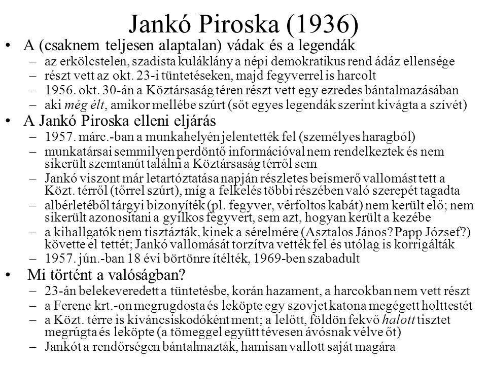 Jankó Piroska (1936) A (csaknem teljesen alaptalan) vádak és a legendák –az erkölcstelen, szadista kuláklány a népi demokratikus rend ádáz ellensége –részt vett az okt.