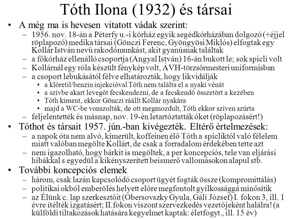 Tóth Ilona (1932) és társai A még ma is hevesen vitatott vádak szerint: –1956. nov. 18-án a Péterfy u.-i kórház egyik segédkórházában dolgozó (+éjjel