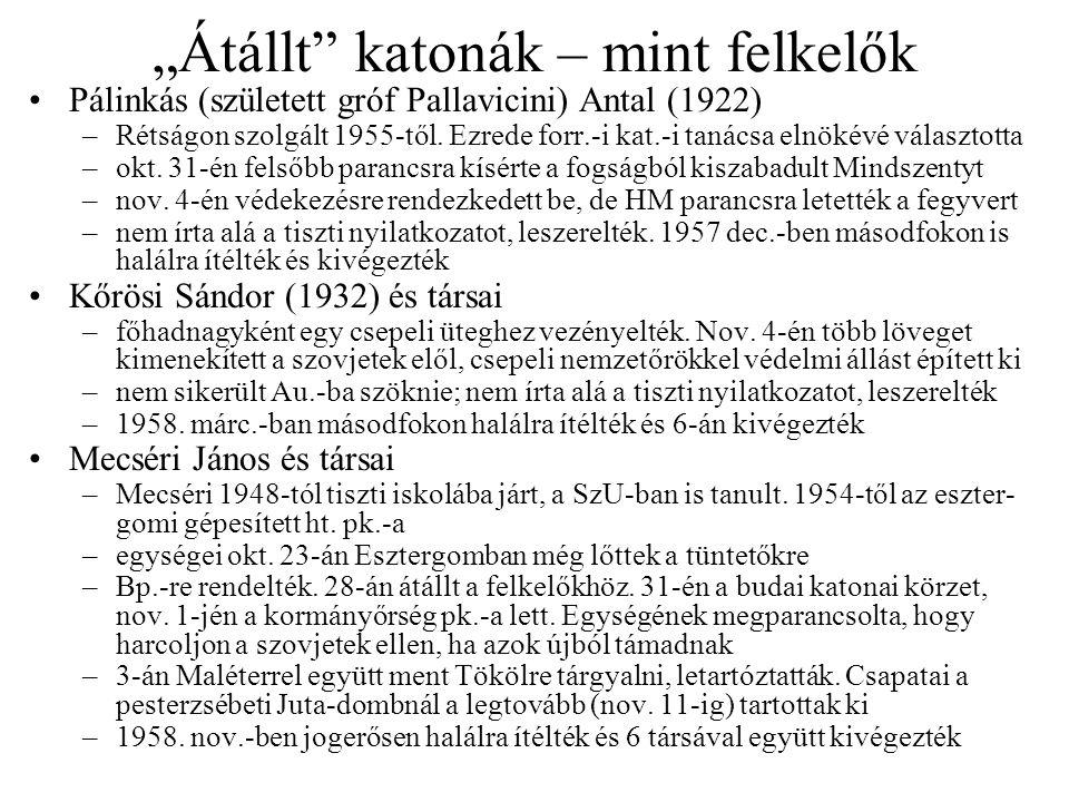 """""""Átállt"""" katonák – mint felkelők Pálinkás (született gróf Pallavicini) Antal (1922) –Rétságon szolgált 1955-től. Ezrede forr.-i kat.-i tanácsa elnökév"""