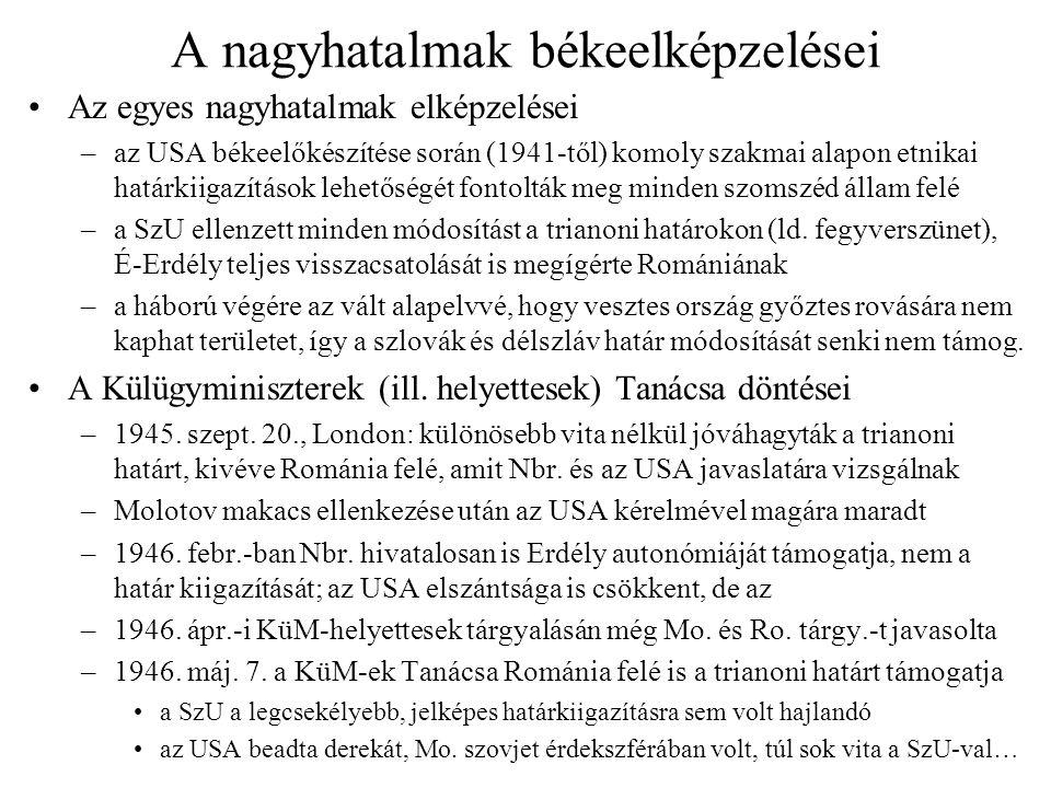 Magyar béke-előkészítés Elhúzódó pártközi viták –a polgári erők etnikai alapú határkiigazítást szerettek volna elérni –amit a baloldal sovinizmusnak és irreálisnak tekintett és ellenzett –a KüM Békeelőkészítő Osztályára (Kertész István) sok elképzelés érkezett határkiigazítás, kisebbségvédelem, a m.