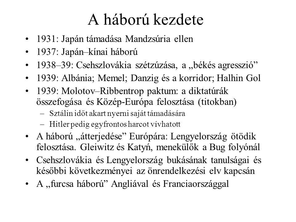 """A háború kezdete 1931: Japán támadása Mandzsúria ellen 1937: Japán–kínai háború 1938–39: Csehszlovákia szétzúzása, a """"békés agresszió 1939: Albánia; Memel; Danzig és a korridor; Halhin Gol 1939: Molotov–Ribbentrop paktum: a diktatúrák összefogása és Közép-Európa felosztása (titokban) –Sztálin időt akart nyerni saját támadására –Hitler pedig egyfrontos harcot vívhatott A háború """"átterjedése Európára: Lengyelország ötödik felosztása."""