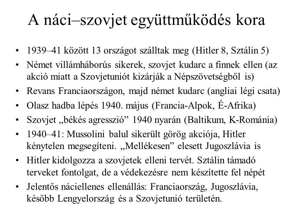 A náci–szovjet együttműködés kora 1939–41 között 13 országot szálltak meg (Hitler 8, Sztálin 5) Német villámháborús sikerek, szovjet kudarc a finnek ellen (az akció miatt a Szovjetuniót kizárják a Népszövetségből is) Revans Franciaországon, majd német kudarc (angliai légi csata) Olasz hadba lépés 1940.