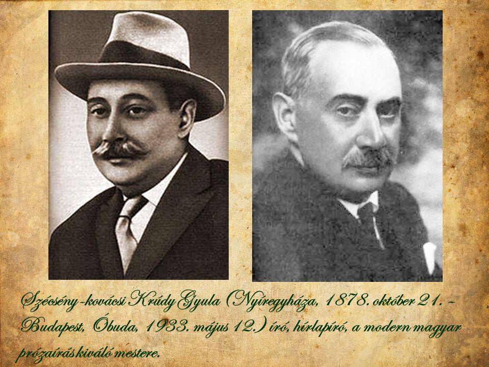 Szécsény-kovácsi Krúdy Gyula (Nyíregyháza, 1878. október 21. – Budapest, Óbuda, 1933. május 12.) író, hírlapíró, a modern magyar prózaírás kiváló mest