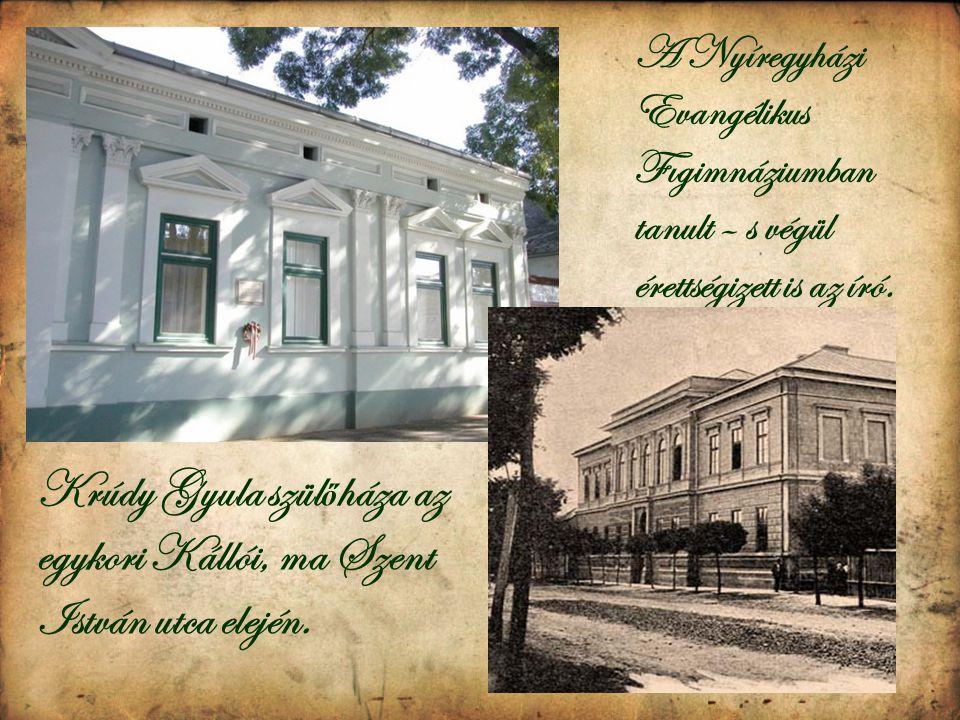 Krúdy Gyula szül ő háza az egykori Kállói, ma Szent István utca elején. A Nyíregyházi Evangélikus Fıgimnáziumban tanult – s végül érettségizett is az