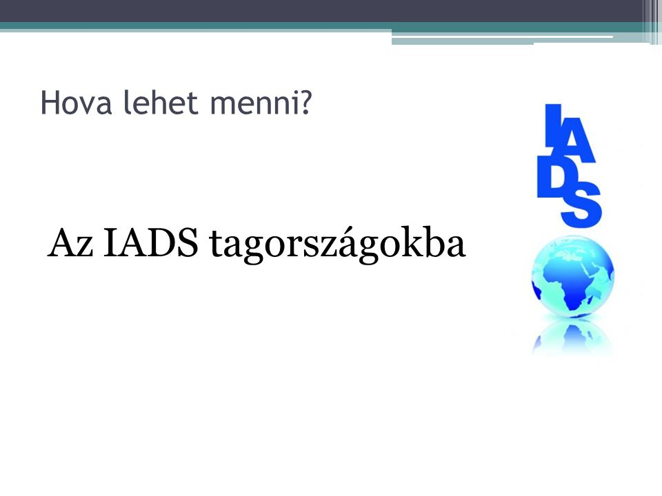 Hova lehet menni? Az IADS tagországokba