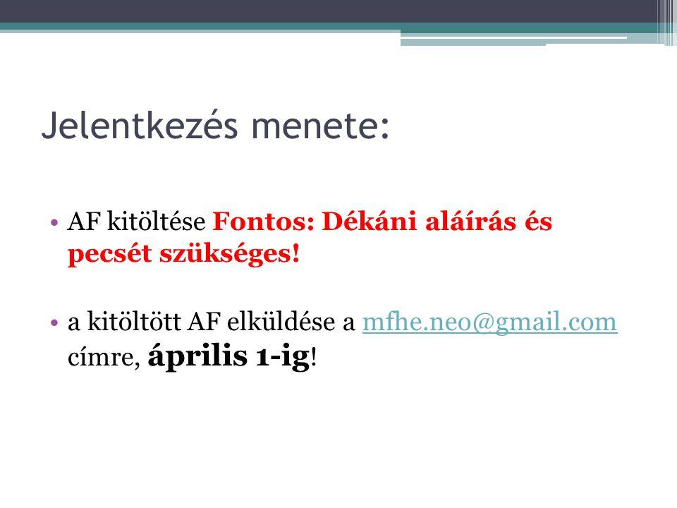 Jelentkezés menete: AF kitöltése Fontos: Dékáni aláírás és pecsét szükséges! a kitöltött AF elküldése a mfhe.neo@gmail.com címre, április 1-ig !mfhe.n