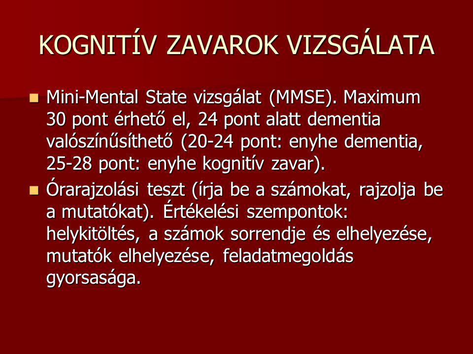 KOGNITÍV ZAVAROK VIZSGÁLATA Mini-Mental State vizsgálat (MMSE). Maximum 30 pont érhető el, 24 pont alatt dementia valószínűsíthető (20-24 pont: enyhe