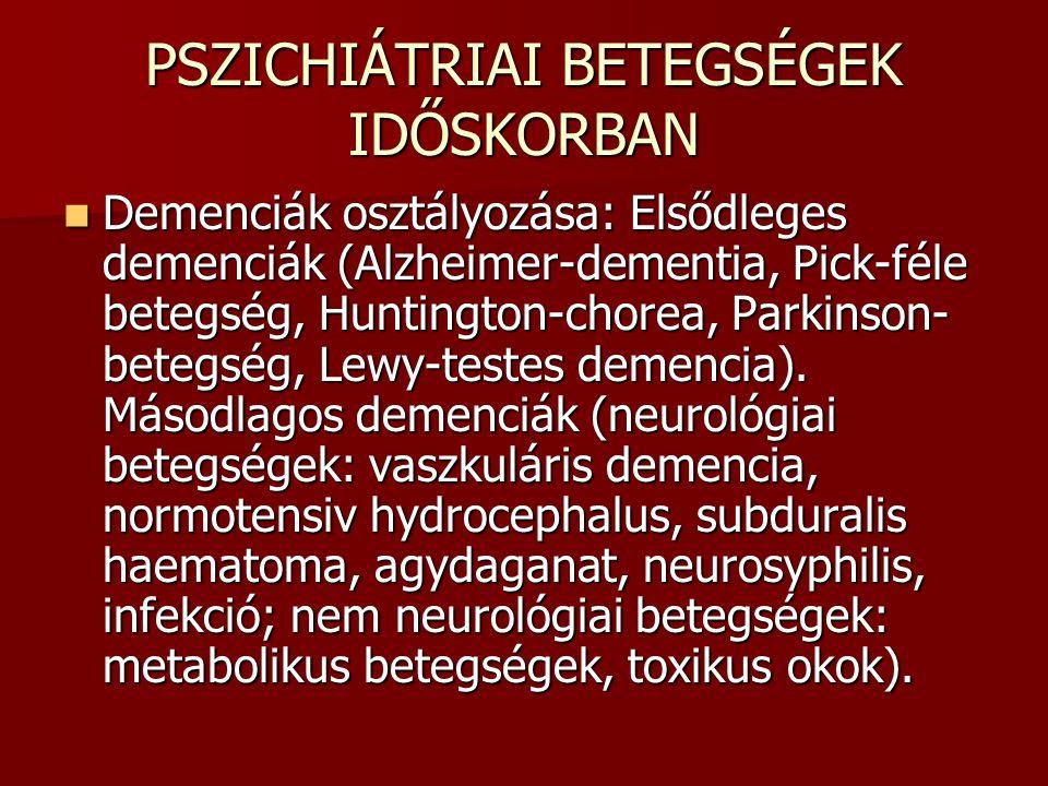 PSZICHIÁTRIAI BETEGSÉGEK IDŐSKORBAN Demenciák osztályozása: Elsődleges demenciák (Alzheimer-dementia, Pick-féle betegség, Huntington-chorea, Parkinson