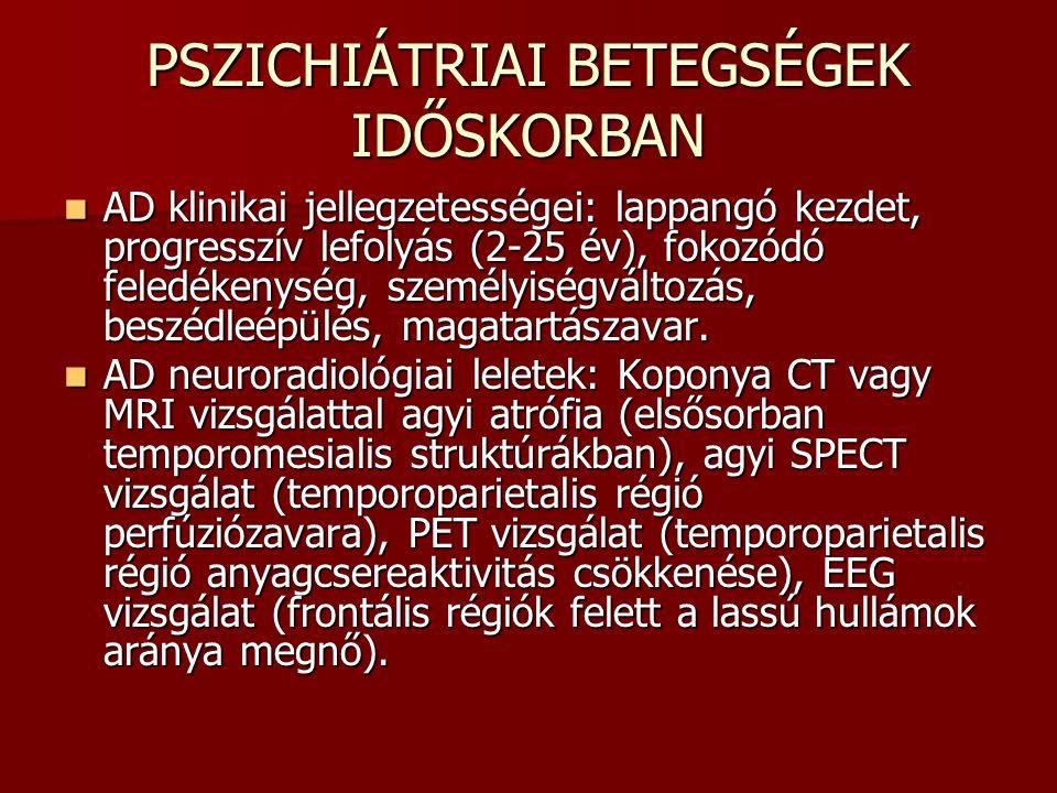 PSZICHIÁTRIAI BETEGSÉGEK IDŐSKORBAN AD klinikai jellegzetességei: lappangó kezdet, progresszív lefolyás (2-25 év), fokozódó feledékenység, személyiség
