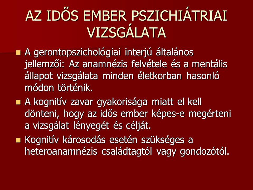 AZ IDŐS EMBER PSZICHIÁTRIAI VIZSGÁLATA A gerontopszichológiai interjú általános jellemzői: Az anamnézis felvétele és a mentális állapot vizsgálata min