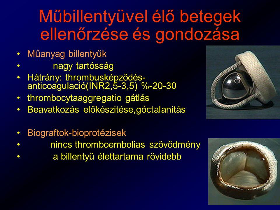 Műbillentyüvel élő betegek ellenőrzése és gondozása Műanyag billentyűk nagy tartósság Hátrány: thrombusképződés- anticoagulació(INR2,5-3,5) %-20-30 thrombocytaaggregatio gátlás Beavatkozás előkészitése,góctalanitás Biograftok-bioprotézisek nincs thromboembolias szövődmény a billentyű élettartama rövidebb