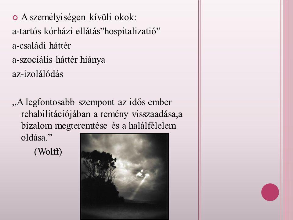 """A személyiségen kívüli okok: a-tartós kórházi ellátás""""hospitalizatió"""" a-családi háttér a-szociális háttér hiánya az-izolálódás """"A legfontosabb szempon"""